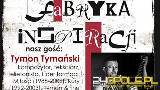 Tymon Tymański będzie gościem Fabryki Inspiracji