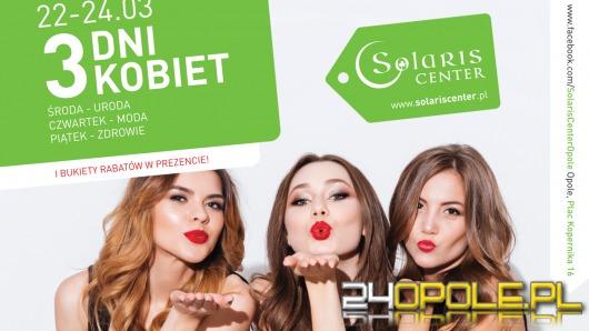 3 Dni Kobiet - przejdź wiosenną metamorfozę w Solaris Center