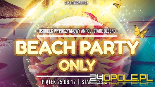 Kolejna edycja Beach Party Only- WYGRAJ BILETY