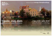 Wystawa: Opole, mój dom. Świat jest tam, gdzie my jesteśmy