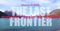The Last Frontier: wyprawa życia na Alaskę - spotkanie podróżnicze z Sebastianem R. Bielakiem
