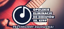 Opolskie eliminacje do Debiutów. NCPP czeka na zgłoszenia