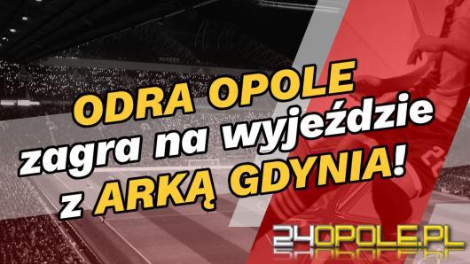 Odra Opole zagra na wyjeździe z Arką Gdynia