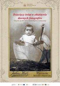 """Wystawa """"Dziecięcy świat w obiektywie dawnych fotografów. Fotografie z lat 1865-1945 ze zbiorów Bogusława Szybkowskiego"""""""