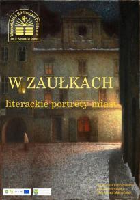 """WYSTAWA """"W ZAUŁKACH"""" - LITERACKIE PORTRETY MIAST"""