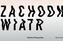 Zachodni wiatr Wystawa Pauliny Ptaszyńskiej